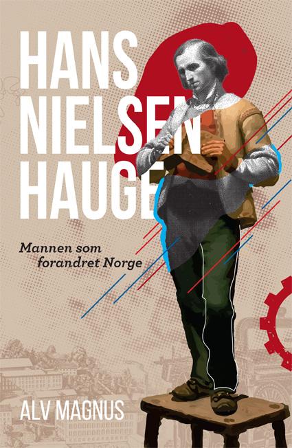 Hans Nielsen Hauge Mannen som forandret Norge av Alv Magnus