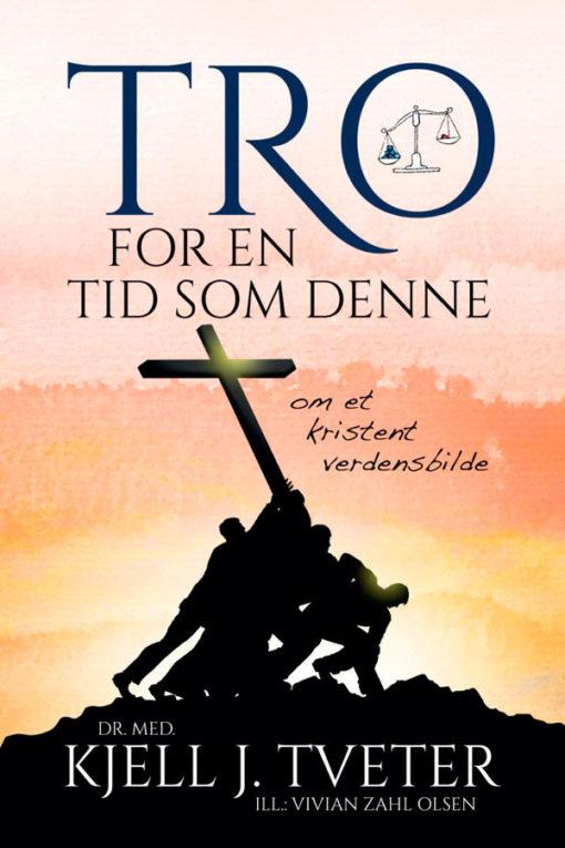 Tro for en tid som denne av Kjell J. Tveter